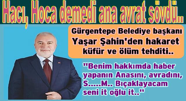 Gürgentepe Belediye başkanı Yaşar Şahin'den ana avrat küfür ve hakaretler..