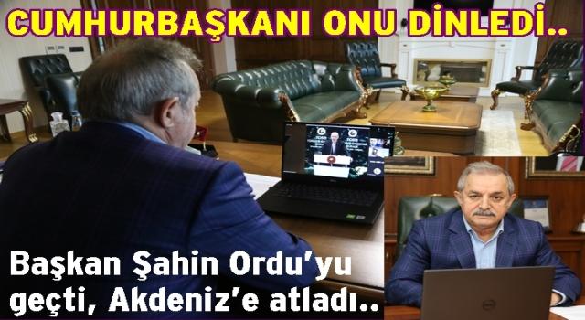 ŞAHİN, CUMHURBAŞKANINA CANLI RAPOR SUNDU..