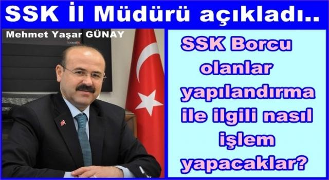 SSK İl müdürü borç yapılandırma hakkında açıklama yaptı..