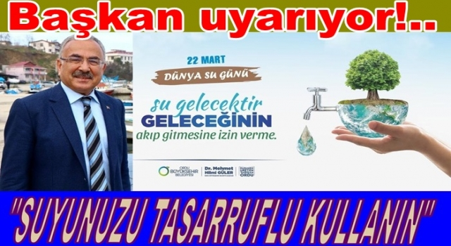 """Başkan Güler, """"Dünya su günü"""" nedeniyle uyarılarda bulundu.."""