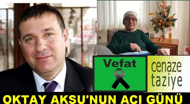 CHP'Lİ BAŞKAN YARDIMCISI ANNESİNİ KAYBETTİ..