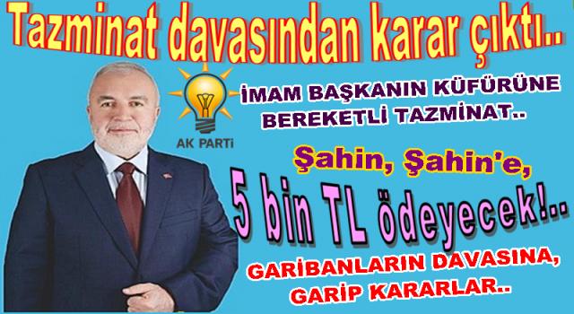 Küfürcü AKP'li Belediye başkanı 5 bin TL tazminat ödeyecek..