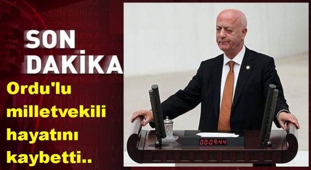 Ordu'lu İstanbul Milletvekili hayatını kaybetti..