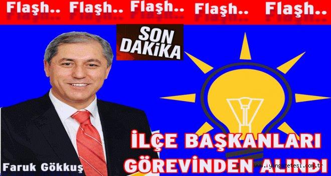 AK Partide  ilçe başkanları  görevinden alındı..