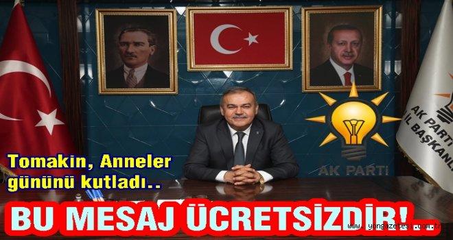 """AKP İl başkanı Tomakin, """"Her gün Anneler günü olsun"""""""