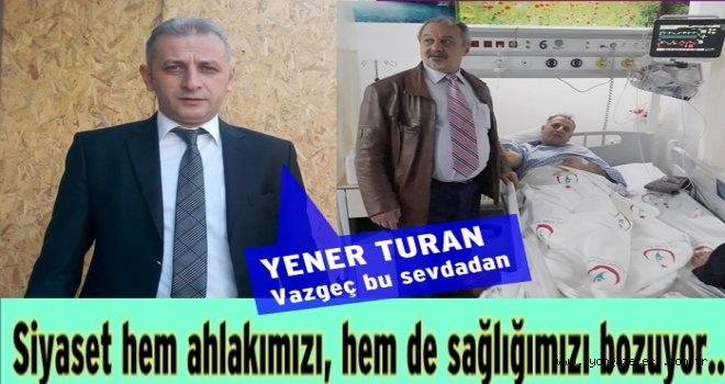 Bağımsız aday Yener Turan yataklara düştü..