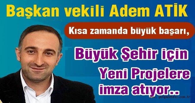 Başkan vekili ATİK, tam bir proje uzmanı..
