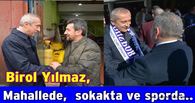 BİROL YILMAZ, ALTINORDU'YU  ADIM ADIM DOLAŞIYOR..