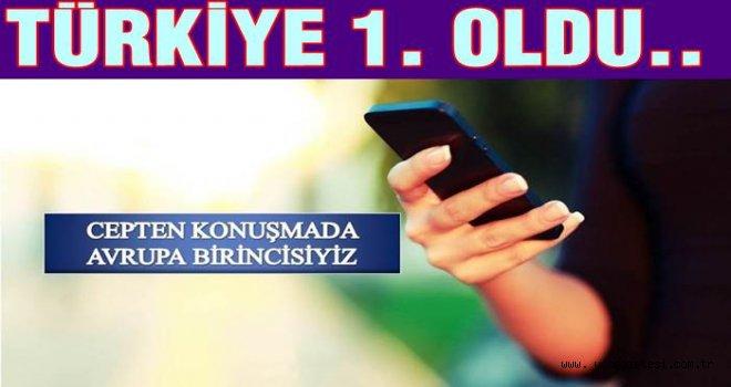 CEPTEN KONUŞMADA AVRUPA BİRİNCİSİYİZ..