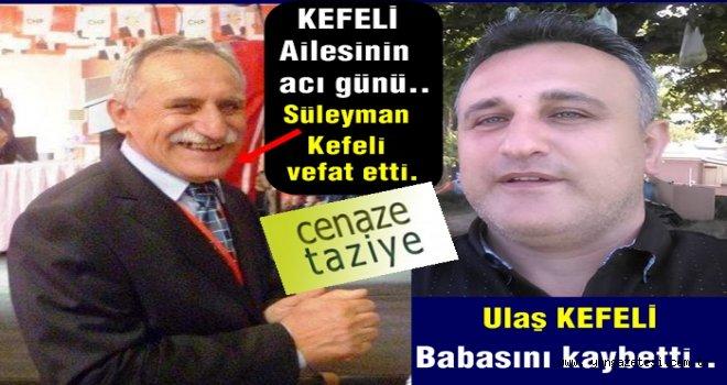 CHP Meclis üyesi Ulaş Kefeli'nin babası vefat etti..