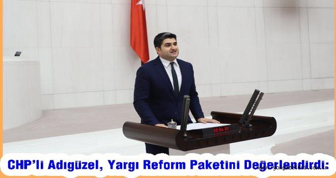 CHP'li Adıgüzel, Yargı Reform Paketini Değerlendirdi: