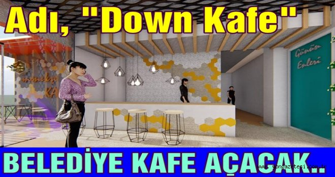 """DOWN KAFE"" HİZMETE AÇILACAK.."