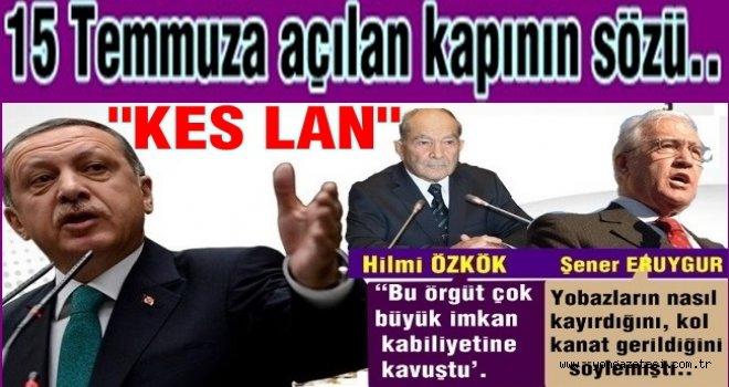 """Erdoğan'ın """"KES LAN"""" sözünden sonra bugüne nasıl gelindi?"""