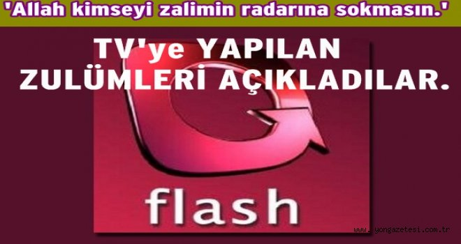 Flash TV'ye zulüm yaparak kapattılar..