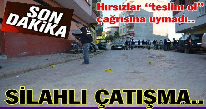 HIRSIZLIK ANINDA SİLAHLİ ÇATIŞMA..