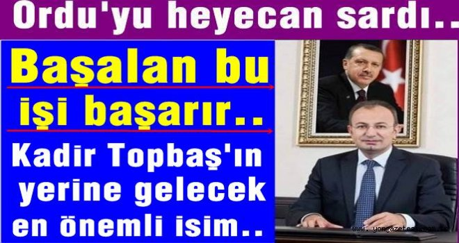Kadir Topbaş'ın yerine Ordu'lu bir isim..