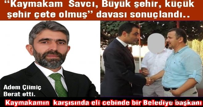 """""""Kaymakam Savcı Çete olmuş"""" sözleri hakaret sayılmadı.."""