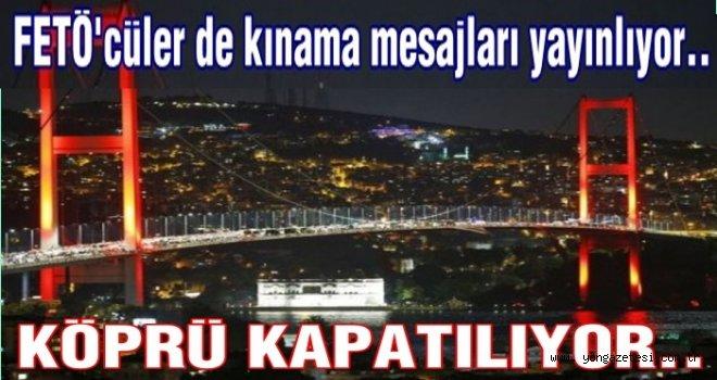 KÖPRÜ TRAFİĞE KAPATILIYOR..