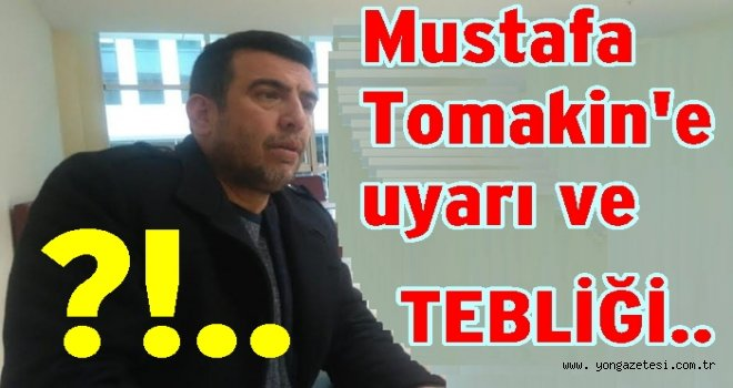 Köşe yazarımız Mustafa Tomakin'e tebliği olunur..