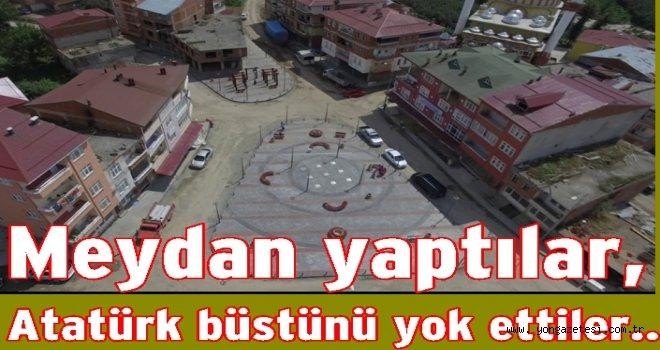 Meydanı yaptılar, Atatürk büstünü yıktılar..