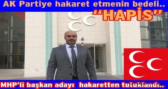 MHP'li başkan adayı  hakaretten tutuklandı..