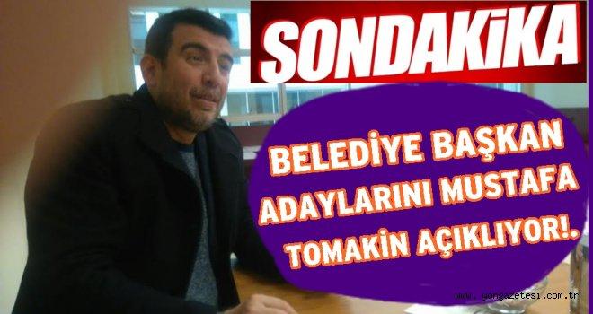 Mustafa Tomakin'in onayını almadan aday açıklamayın!.