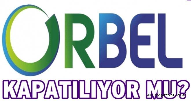 ORBEL A.Ş. feshedilip, başka şirket kurulacak..