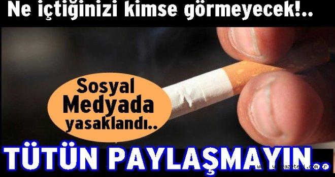 Sosyal Medyada tütün mamulleri göstermek yasak..