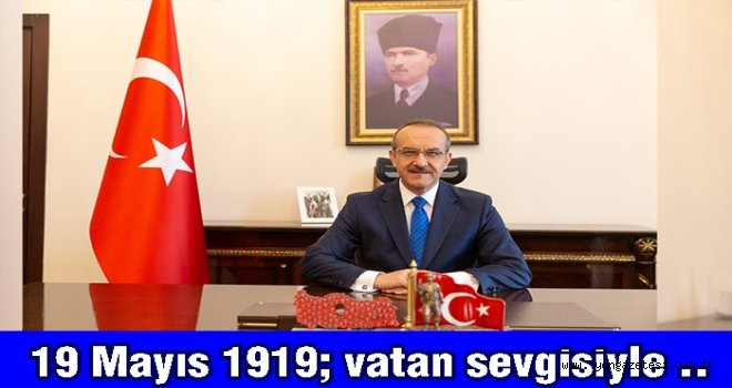Vali Seddar Yavuz 19 Mayıs kutlama mesajı yayınladı..