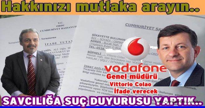Vodafone hakkında C. Savcılığına suç duyurusu yaptık..