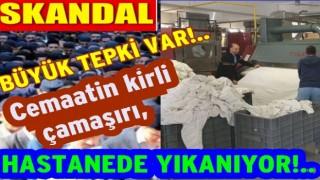 Cemaat yurdunun çamaşırları Devlet hastanesinde yıkanıyor!..