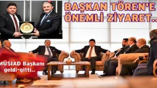 MÜSİAD BAŞKANINDAN, BAŞKAN TÖREN'E ZİYARET..