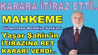 Başkan Yaşar Şahin'in bir itirazı daha ret edildi..