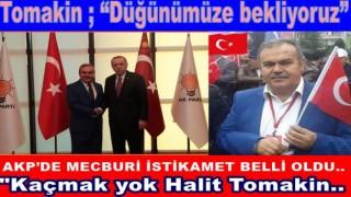 AKP. İL BAŞKANI HALİT TOMAKİN'le DEVAM DİYECEK..