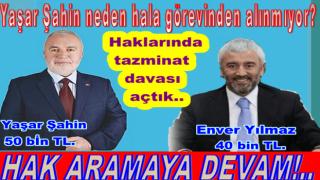 Yaşar Şahin ile Enver Yılmaz hakkında tazminat davası açtık..