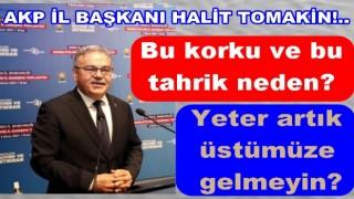 AKP ORDU İL BAŞKANI HALİT TOMAKİN PARTİSİNİN SONUNU HAZIRLIYOR..