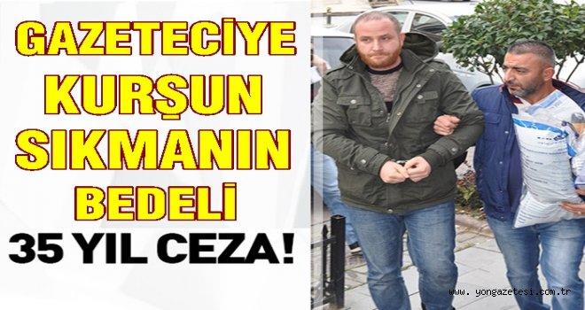 Gazeteciyi kurşunlayanlara ceza yağdı..